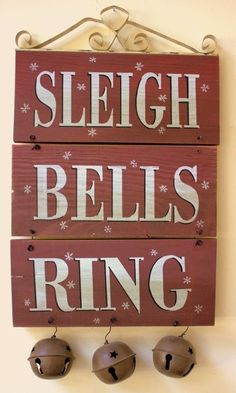 """Sleigh Bells Ring sign: I would add one more plaque with """"A-Ling"""" and more sleigh bells on red leather straps."""