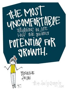 The most uncomfortable situations in life hold the greatest potential for growth. [Panache Desai]