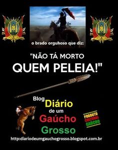 Diário de um Gaúcho Grosso  NÃO TÁ MORTO QUEM PELEIA 5b5273a5aa3