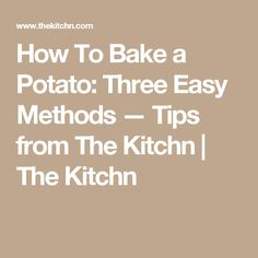 How To Bake a Potato: Three Easy Methods — Tips from The Kitchn | The Kitchn