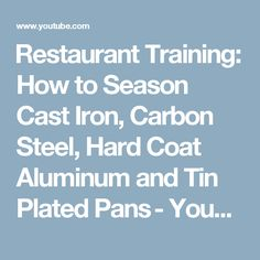 Restaurant Training: How to Season Cast Iron, Carbon Steel, Hard Coat Aluminum and Tin Plated Pans - YouTube