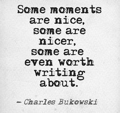 Some moments are nice, some are nicer, some are even worth writing ...