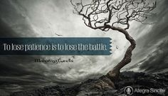 To Lose Patience is to Lose The Battle - http://allegra.me/1pHjT8S