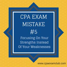 CPA Exam Mistake Number 5 - Focusing On Your Strengths Instead Of Your Weaknesses - CPA Exam Club www.cpaexamclub.com #cpaexam #cpaexamsuccess