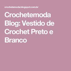 Crochetemoda Blog: Vestido de Crochet Preto e Branco