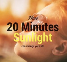 How A 20 Minutes Sunlight Can Change Your Life? - Health