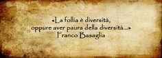 La follia è diversità, oppure avere paura della diversità... - Franco Basaglia