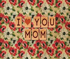 I love you mom mothers day