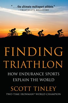 In FINDING TRIATHLON, professional athlete Scott Tinley explores the world inside and outside endurance sports, seeking answers to age-old questions. Part memoir, part cultural exploration, Tinley uses the language of sports to speak universal truths. Told through anecdotes, both personal and shared, with a critical, inquisitive, and often humorous interpretation of a life lived through the medium of sports, Tinley reflects on the sport of triathlon, honest competition, and the drive to…