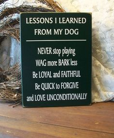 Lessons I Learned From My Dog Wood Sign by CountryWorkshop on Etsy, $26.00  We need one of these signs!  Its a great reminder to keep what matters in perspective.