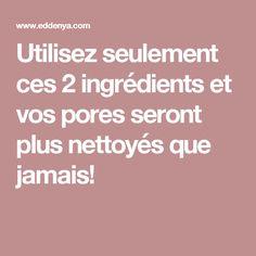 Utilisez seulement ces 2 ingrédients et vos pores seront plus nettoyés que jamais!