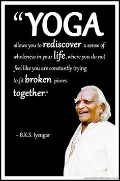 Quote, BKS, Iyengar, Yoga, rediscover, wholeness, life, broken, together
