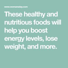 These healthy and nutritious foods will help you boost energy levels, lose weight, and more.
