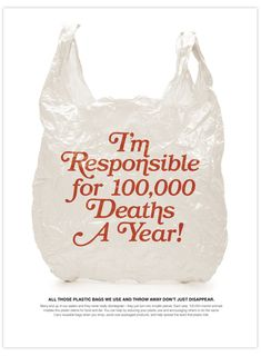 A poster designed to try to make people stop doing a negative behavior. In this case, plastic bags are the culprit. They kill around 100,000 marine animals a year because so many end up in the ocean. Yuck. www.costd.com