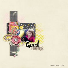 Good Friends - Amy Wolff | Bryant Part - Elements & Papers, Messy Marvin Deconstructed #3, Crinkled Alpha   Fonts | Manhattan Darling, The Silver Reed   RadLab | Lights On, Oh Snap, Sugar Snap, Clarify