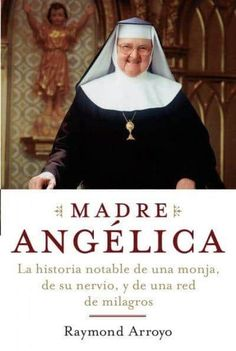 Madre Angelica/ Mother Angelica: La extraordinaria historia de una monja, su valor y una cadena de milagros/ The ...