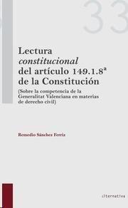"""Sánchez Ferriz, Remedio. /  Lectura """"constitucional"""" del artículo 149.1.8ª de la Constitución. /  Tirant lo Blanch, 2013."""