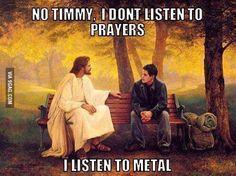 Listen here Timmy! Aka Judas Priest hahahahahahahaahaha