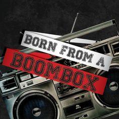 born from a boom box -
