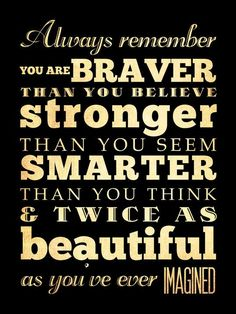 always-remember-you-are-braver-than-you-believe-stronger-than-you-seem-smarter-than-you-think