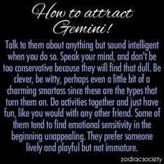 How to attract a Gemini! Very true!!
