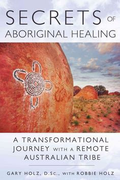 A guide to the 60,000-year-old healing system of the Aborigines revealed through one mans journey to overcome multiple sclerosis Written at the request of the Aboriginal people the author stayed with