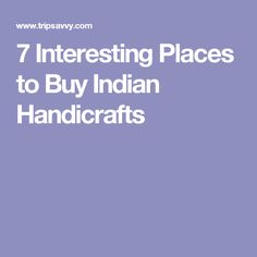 7 Interesting Places to Buy Indian Handicrafts