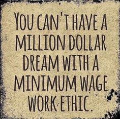 REMINDER: You can't have a million dollar dream with a minimum wage work ethic. Insprational Quotes, Kindred Soul, Self Made Millionaire, Dream Chaser, Minimum Wage, Work Ethic, Online Trading, Nurse Life, Nursing Students