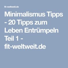 Minimalismus Tipps - 20 Tipps zum Leben Entrümpeln Teil 1 - fit-weltweit.de