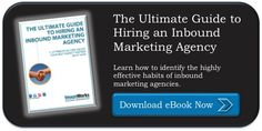 The Ultimate Guide to Hiring an Inbound Marketing Agency.