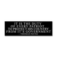 """Amen, amen!! """"It is the duty of every patriot to protect his country from it's government."""""""