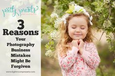 3 Reasons Your Photography Business Mistakes Might Be Forgiven. Pretty Presets for Lightroom.