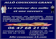 ALLÔ COUSCOUS GRANS VOUS OFFRE UN MOMENT DE DÉLICES INOUBLIABLES ! DES PETITS PLATS CUISINES AVEC AMOUR 100pc FAIT MAISON 100pc PRODUITS FRAIS 1000pc RÉGAL C'EST LA GARANTIE DE N'ÊTRE JAMAIS DÉÇU !!! https://www.facebook.com/allo.couscous.13 http://allo-couscous-13.com/