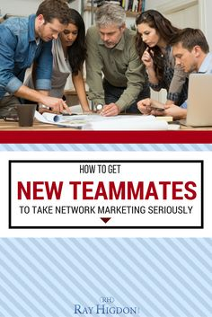 How To Get New Teammates To Take Network Marketing Seriously via @rayhigdon