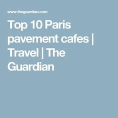 Top 10 Paris pavement cafes | Travel | The Guardian
