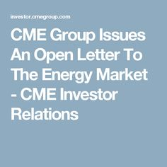 CME Group Issues An Open Letter To The Energy Market - CME Investor Relations