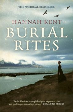 Burial Rites. Based on a true story/multiple award winner/own but not yet read/an author I've not read before/female author/possibly a mystery.