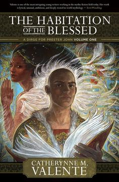 Review of The Habitation of the Blessed by Catherynne M. Valente. Exquisitely beautiful, extraordinarily fantastical fantasy. Valente is a master of mythical writing.