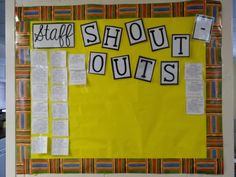 This is our Staff Shout Out Board... This is an opportunity to encourage one another by writing wonderful things about each other.....such as thanks for helping me and my class with arts and crafts