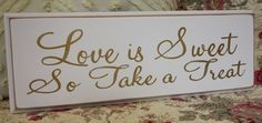 Love is Sweet  So Take a Treat          Gold for a gold or fall wedding...      {candy bar sign}