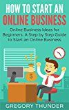 Free Kindle Book -   How to Start an Online Business: Online Business Ideas for Beginners: A Step by Step Guide to Start an Online Business