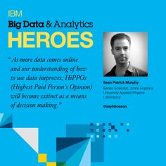 As more data comes online and our understanding of how to use data improves, HiPPOs (Highest Paid Person's Opinion) will become extinct as a means of decision making ~ Sean Patrick Murphy, IBM #BigData and #Analytics Hero