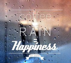 Coffee Quotes.   Coffee + Rain = Happiness :)