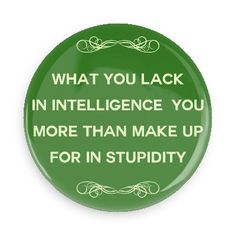 Funny Buttons - Custom Buttons - Promotional Badges - Witty Insults Funny Sayings Pins - Wacky Buttons - What you lack in intelligence you more than make up for in stupidity