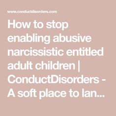 How to stop enabling abusive narcissistic entitled adult children Narcissistic Children, Narcissistic People, Narcissistic Behavior, Narcissistic Sister, Enabling Quotes, Adult Children Quotes, Step Kids, Step Children, Narcissistic Personality Disorder