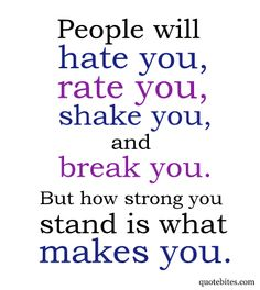 """""""People will hate you, rate you, shake you, and break you. But how strong you stand is what makes you."""" Check out -> #Psalm 29:11 #Quotes"""
