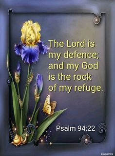 Psalm 94:22 KJV But the Lord is my defence; and my God is the rock of my refuge.
