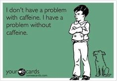 Problem with Caffeine? from your e cards by tammy