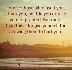 Forgiving yourself is the most important.