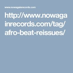 http://www.nowagainrecords.com/tag/afro-beat-reissues/